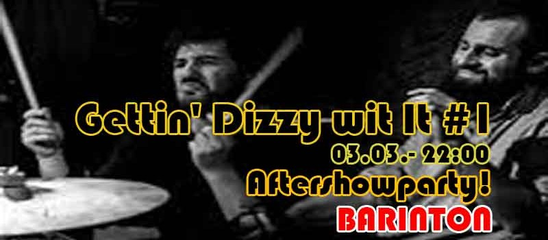 Gettin' Dizzy wit It #1 @ Barinton // Aftershowparty!!!